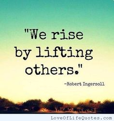We rise by lifting others img