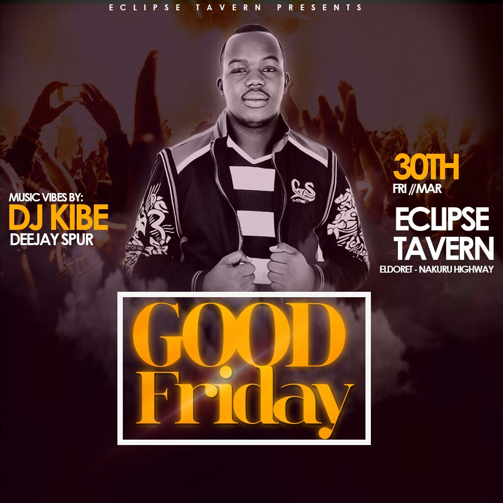 Eclipse Tavern Good Friday plan with Dj Kibe Easter 2018